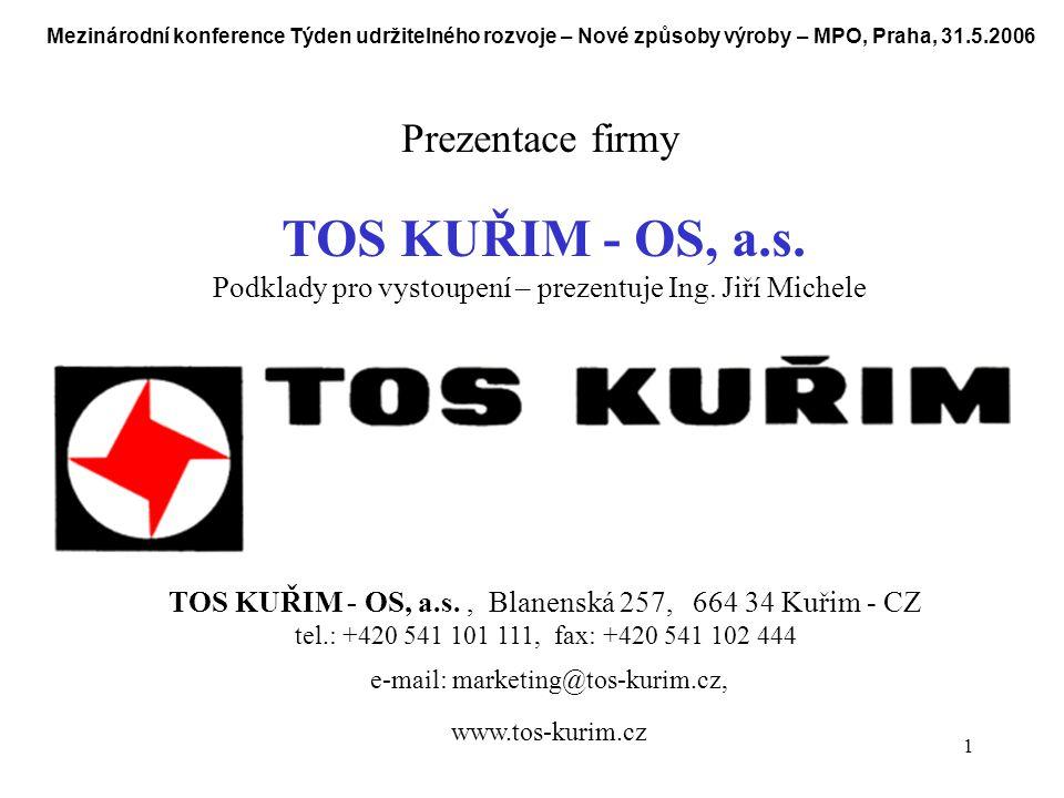 1 Mezinárodní konference Týden udržitelného rozvoje – Nové způsoby výroby – MPO, Praha, 31.5.2006 Prezentace firmy TOS KUŘIM - OS, a.s.