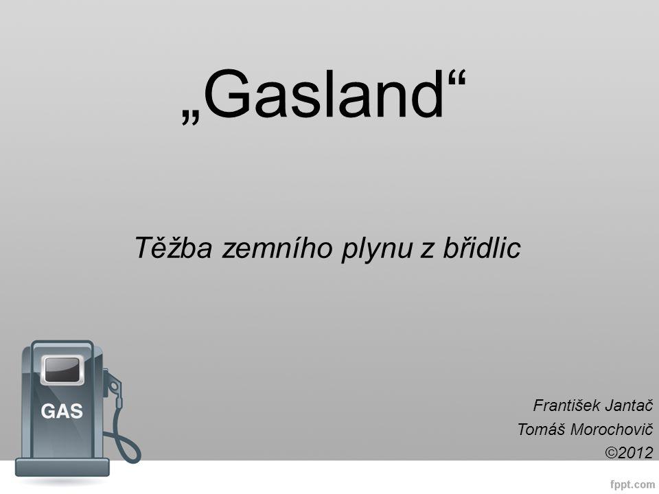 """""""Gasland Těžba zemního plynu z břidlic František Jantač Tomáš Morochovič ©2012"""