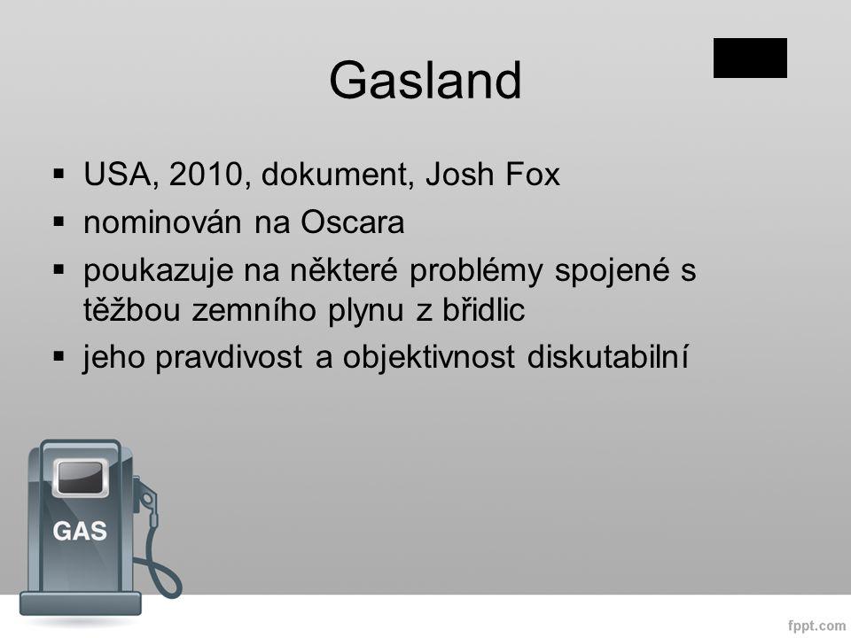Gasland  USA, 2010, dokument, Josh Fox  nominován na Oscara  poukazuje na některé problémy spojené s těžbou zemního plynu z břidlic  jeho pravdivost a objektivnost diskutabilní