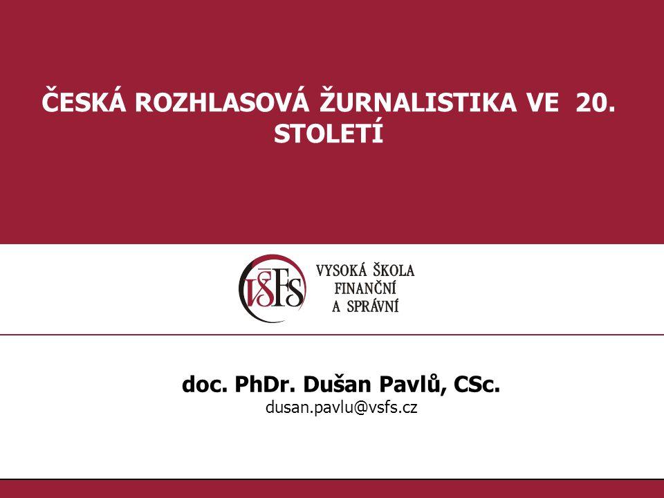 1.1. ČESKÁ ROZHLASOVÁ ŽURNALISTIKA VE 20. STOLETÍ doc. PhDr. Dušan Pavlů, CSc. dusan.pavlu@vsfs.cz