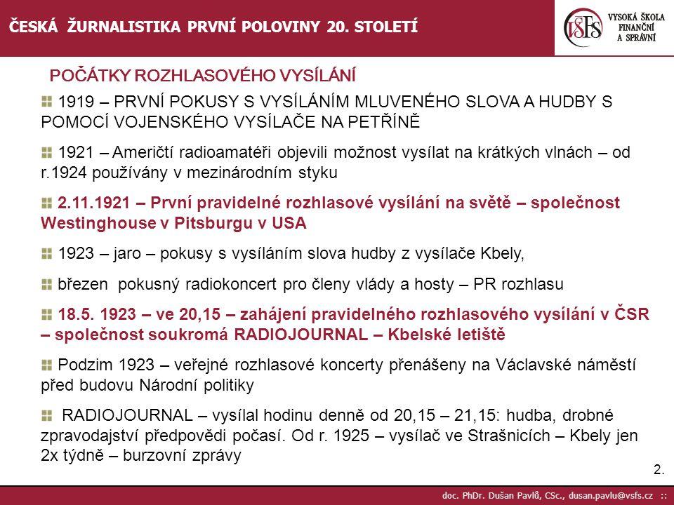 2.2. doc. PhDr. Dušan Pavlů, CSc., dusan.pavlu@vsfs.cz :: ČESKÁ ŽURNALISTIKA PRVNÍ POLOVINY 20. STOLETÍ 1919 – PRVNÍ POKUSY S VYSÍLÁNÍM MLUVENÉHO SLOV