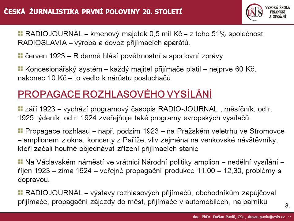 3.3. doc. PhDr. Dušan Pavlů, CSc., dusan.pavlu@vsfs.cz :: ČESKÁ ŽURNALISTIKA PRVNÍ POLOVINY 20. STOLETÍ RADIOJOURNAL – kmenový majetek 0,5 mil Kč – z