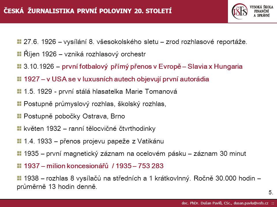5.5. doc. PhDr. Dušan Pavlů, CSc., dusan.pavlu@vsfs.cz :: ČESKÁ ŽURNALISTIKA PRVNÍ POLOVINY 20. STOLETÍ 27.6. 1926 – vysílání 8. všesokolského sletu –