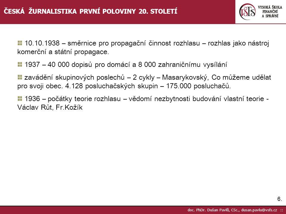 7.7.doc. PhDr. Dušan Pavlů, CSc., dusan.pavlu@vsfs.cz :: ČESKÁ ŽURNALISTIKA PRVNÍ POLOVINY 20.