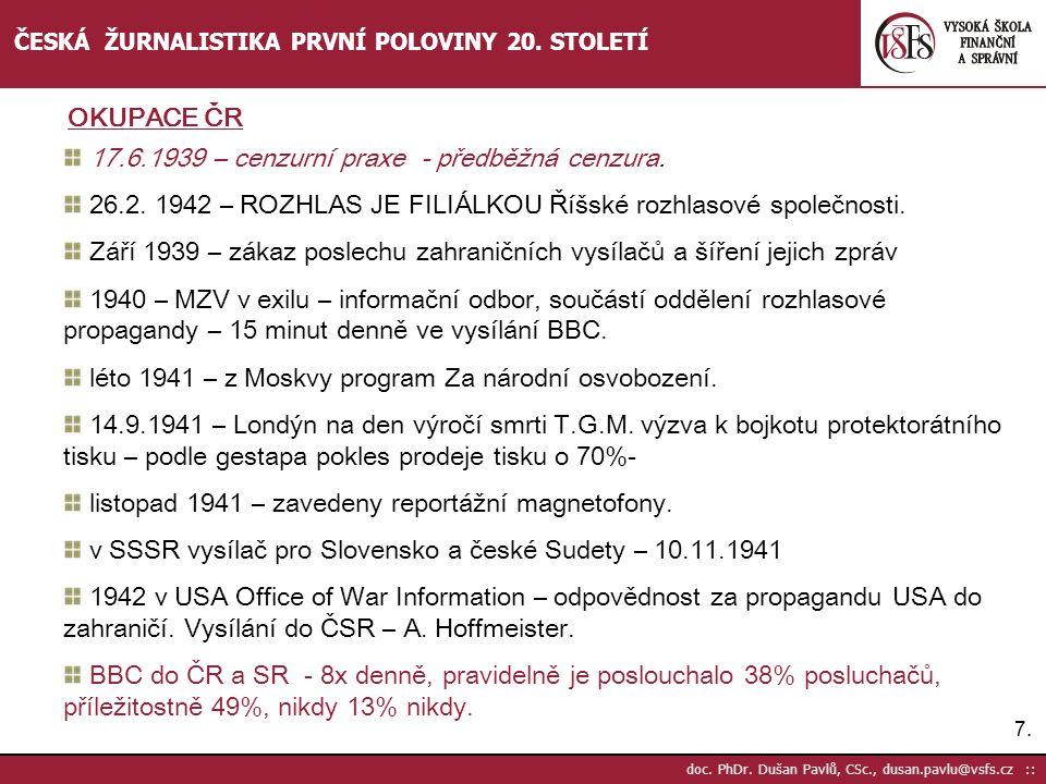 7.7. doc. PhDr. Dušan Pavlů, CSc., dusan.pavlu@vsfs.cz :: ČESKÁ ŽURNALISTIKA PRVNÍ POLOVINY 20. STOLETÍ 17.6.1939 – cenzurní praxe - předběžná cenzura
