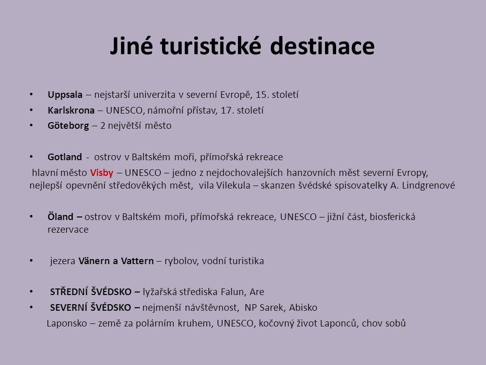 Jiné turistické destinace Uppsala – nejstarší univerzita v severní Evropě, 15. století Karlskrona – UNESCO, námořní přístav, 17. století Göteborg – 2