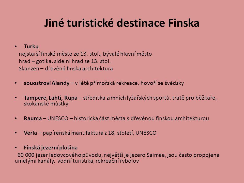 Jiné turistické destinace Finska Turku nejstarší finské město ze 13. stol., bývalé hlavní město hrad – gotika, sídelní hrad ze 13. stol. Skanzen – dře