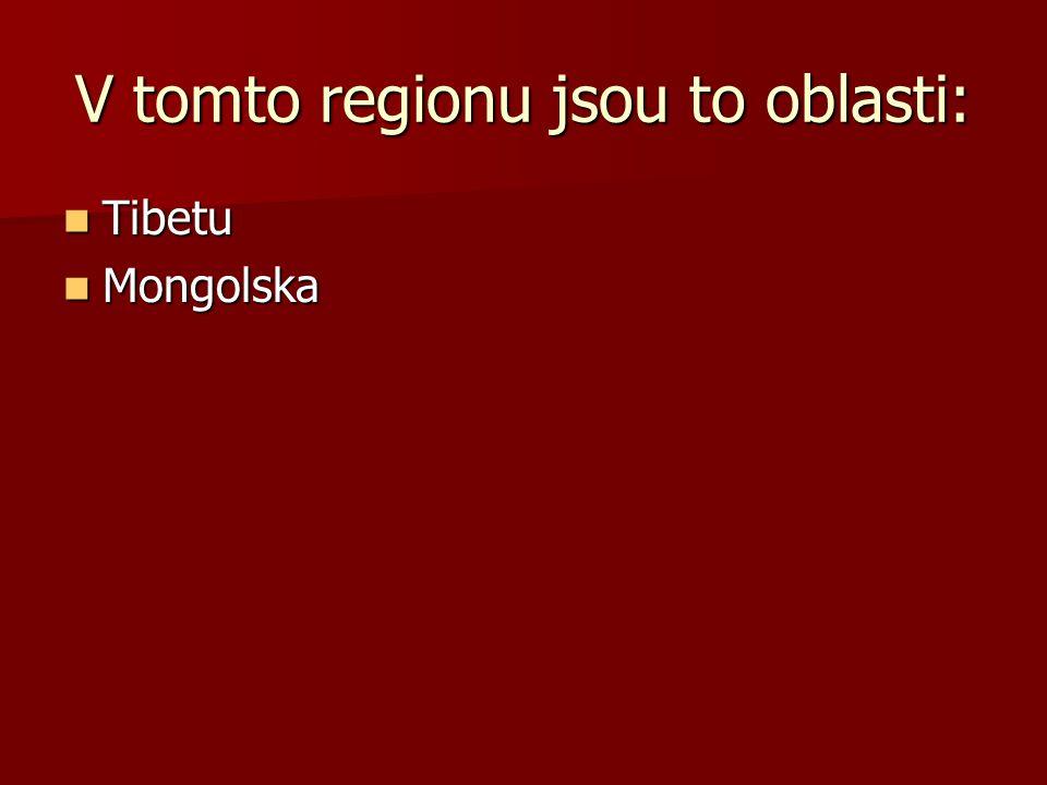 V tomto regionu jsou to oblasti: Tibetu Tibetu Mongolska Mongolska