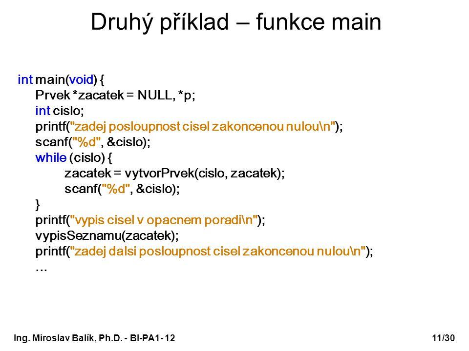 Ing. Miroslav Balík, Ph.D. - BI-PA1- 12 Druhý příklad – funkce main int main(void) { Prvek *zacatek = NULL, *p; int cislo; printf(