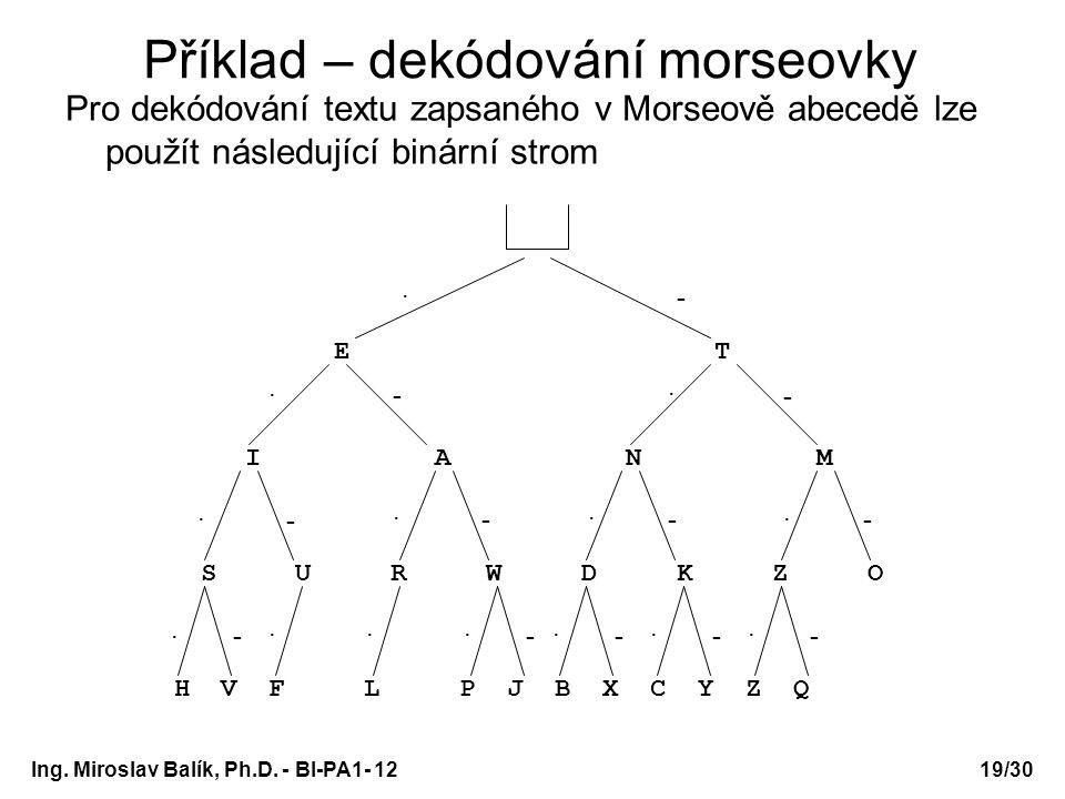 Ing. Miroslav Balík, Ph.D. - BI-PA1- 12 Příklad – dekódování morseovky Pro dekódování textu zapsaného v Morseově abecedě lze použít následující binárn