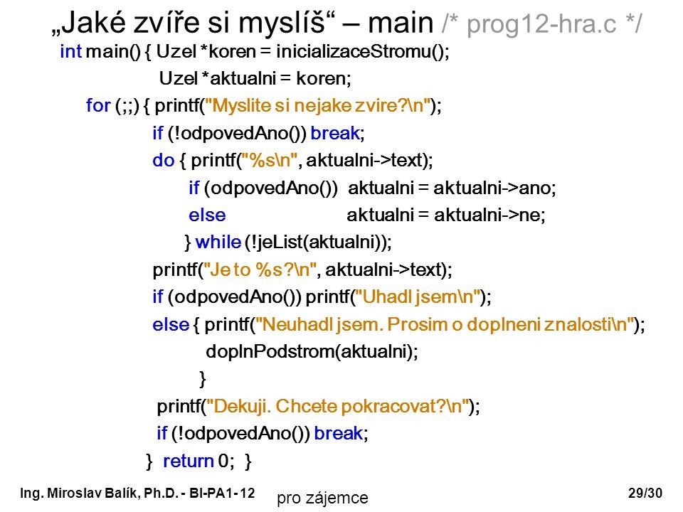 """Ing. Miroslav Balík, Ph.D. - BI-PA1- 12 """"Jaké zvíře si myslíš"""" – main /* prog12-hra.c */ int main() { Uzel *koren = inicializaceStromu(); Uzel *aktual"""
