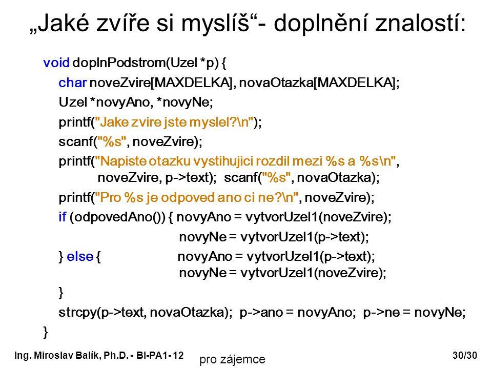 """Ing. Miroslav Balík, Ph.D. - BI-PA1- 12 """"Jaké zvíře si myslíš""""- doplnění znalostí: void doplnPodstrom(Uzel *p) { char noveZvire[MAXDELKA], novaOtazka["""