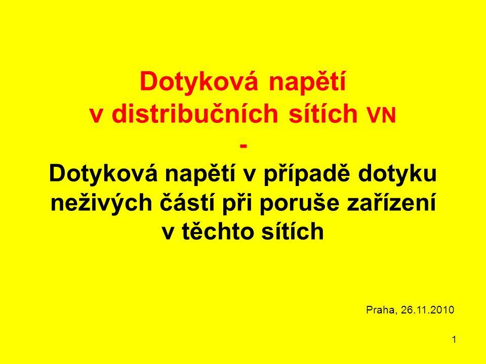 1 Dotyková napětí v distribučních sítích VN - Dotyková napětí v případě dotyku neživých částí při poruše zařízení v těchto sítích Praha, 26.11.2010