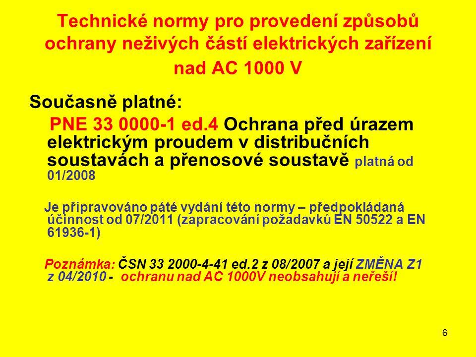 7 Technické normy pro provedení ochrany nad AC 1000 V - související ČSN 33 32 01 ČSN EN 50341-1 (33 3300) + Změna A1 ČSN EN 50341-3 (33 3300), Změna Z2 ČSN EN 50423-3 (33 3301) ČSN IEC 479-1 (33 2010) (zrušena k 1.6.2010, IEC/TS 60479-1:2005 zatím nezavedena) PNE 33 0000-2 ed.4 PNE 33 0000-4 ed.2 PNE 33 0000-8 PNE 33 0000-0 (platnost od 1.5.2010) PNE 33 3301 ed.2 Poznámka: V prvním pololetí 2011 budou zavedeny normy ČSN EN 50522 a ČSN EN 61936-1.