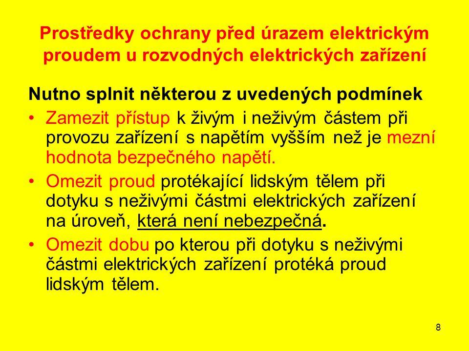 8 Prostředky ochrany před úrazem elektrickým proudem u rozvodných elektrických zařízení Nutno splnit některou z uvedených podmínek Zamezit přístup k ž