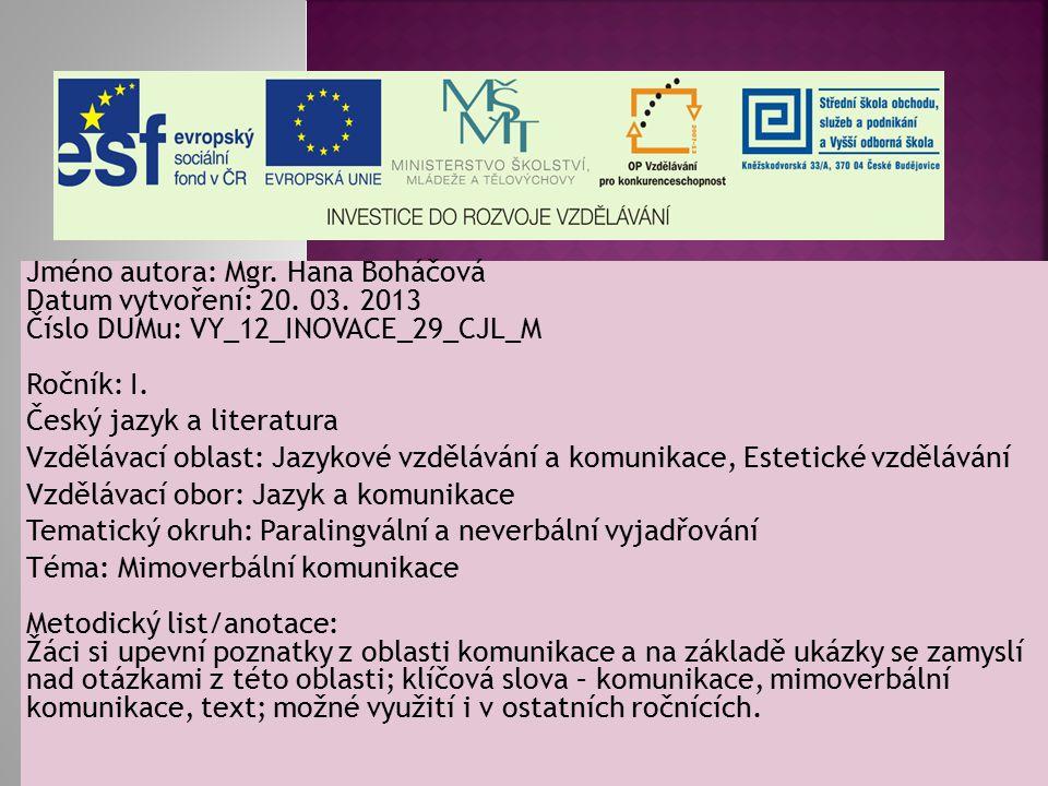 Jméno autora: Mgr. Hana Boháčová Datum vytvoření: 20. 03. 2013 Číslo DUMu: VY_12_INOVACE_29_CJL_M Ročník: I. Český jazyk a literatura Vzdělávací oblas