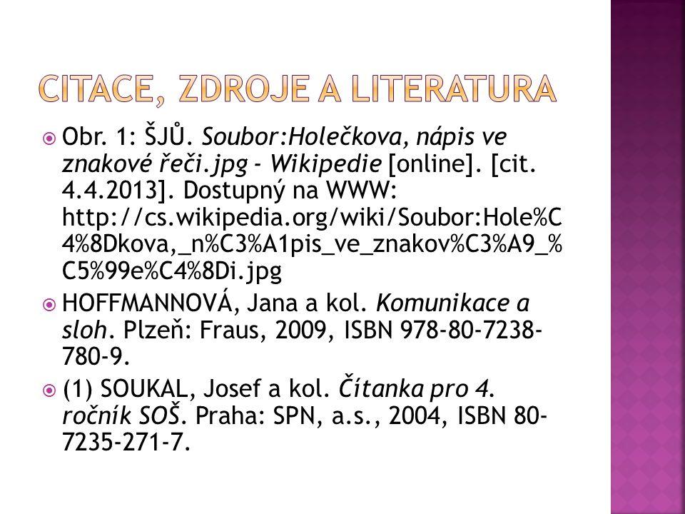  Obr. 1: ŠJŮ. Soubor:Holečkova, nápis ve znakové řeči.jpg - Wikipedie [online]. [cit. 4.4.2013]. Dostupný na WWW: http://cs.wikipedia.org/wiki/Soubor