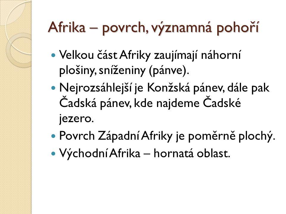 Afrika – povrch, významná pohoří Velkou část Afriky zaujímají náhorní plošiny, sníženiny (pánve).