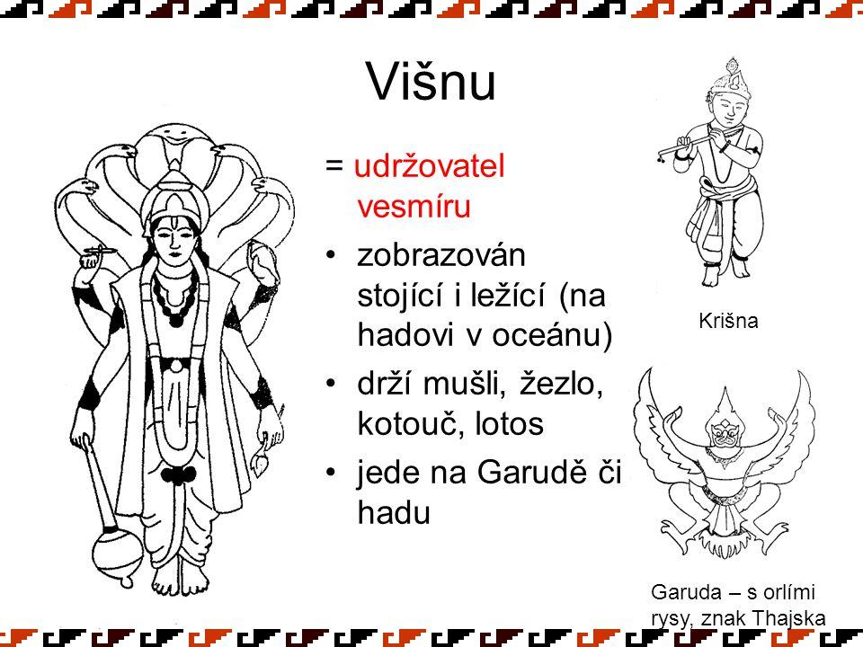 Višnu = udržovatel vesmíru zobrazován stojící i ležící (na hadovi v oceánu) drží mušli, žezlo, kotouč, lotos jede na Garudě či hadu Garuda – s orlími