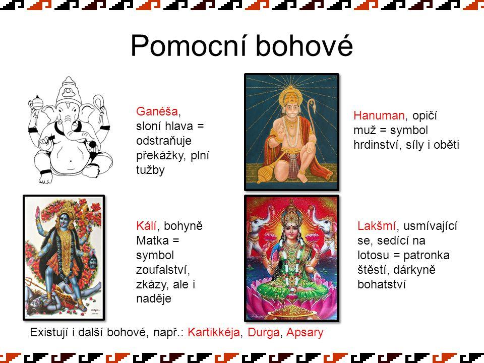 Pomocní bohové Ganéša, sloní hlava = odstraňuje překážky, plní tužby Hanuman, opičí muž = symbol hrdinství, síly i oběti Kálí, bohyně Matka = symbol z