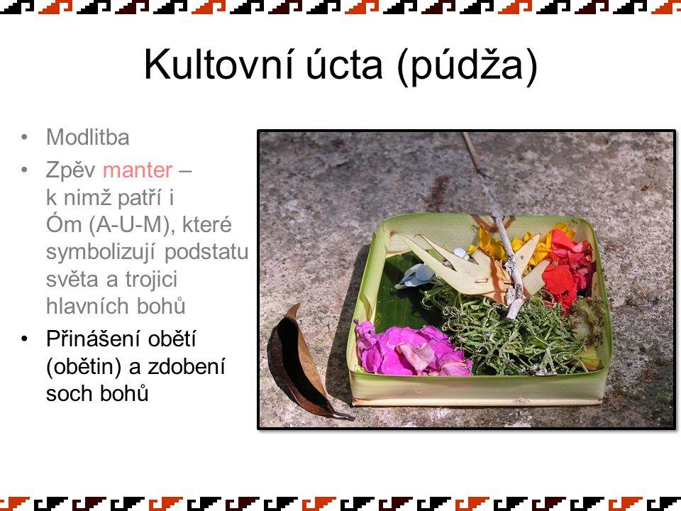 Kultovní úcta (púdža) Modlitba Zpěv manter – k nimž patří i Óm (A-U-M), které symbolizují podstatu světa a trojici hlavních bohů Přinášení obětí (obět