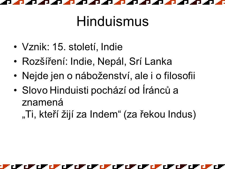 Hinduismus Vznik: 15. století, Indie Rozšíření: Indie, Nepál, Srí Lanka Nejde jen o náboženství, ale i o filosofii Slovo Hinduisti pochází od Íránců a