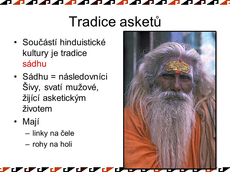 Tradice asketů Součástí hinduistické kultury je tradice sádhu Sádhu = následovníci Šivy, svatí mužové, žijící asketickým životem Mají –linky na čele –