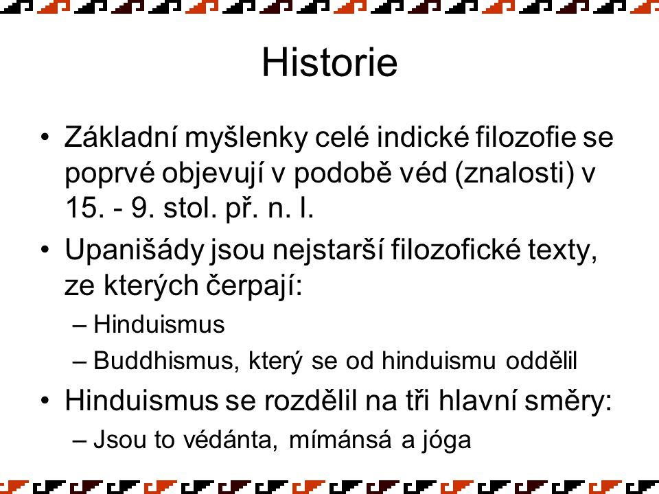 Historie Základní myšlenky celé indické filozofie se poprvé objevují v podobě véd (znalosti) v 15. - 9. stol. př. n. l. Upanišády jsou nejstarší filoz