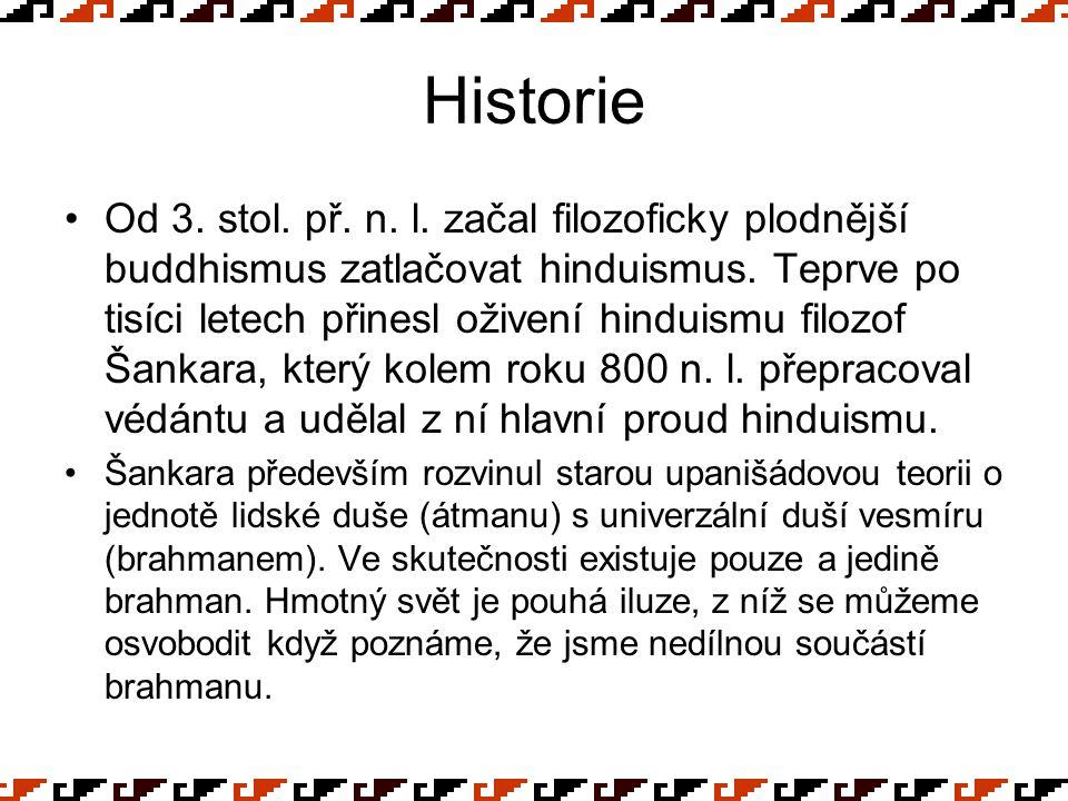 Historie Od 3. stol. př. n. l. začal filozoficky plodnější buddhismus zatlačovat hinduismus. Teprve po tisíci letech přinesl oživení hinduismu filozof