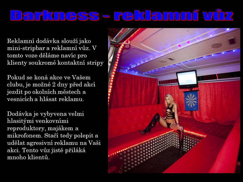 Reklamní dodávka slouží jako mini-stripbar a reklamní vůz. V tomto voze děláme navíc pro klienty soukromé kontaktní stripy Pokud se koná akce ve Vašem