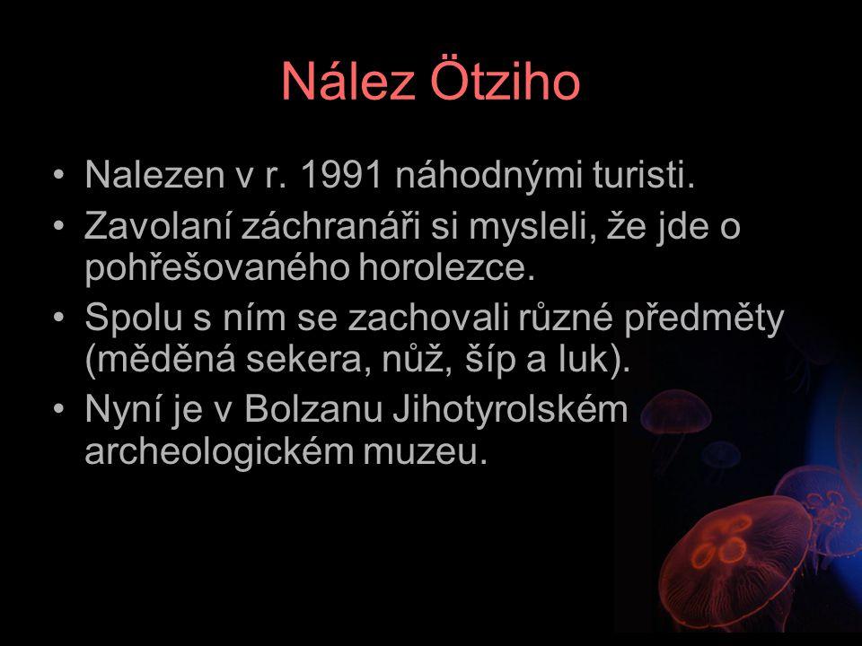 Nález Ötziho Nalezen v r. 1991 náhodnými turisti. Zavolaní záchranáři si mysleli, že jde o pohřešovaného horolezce. Spolu s ním se zachovali různé pře