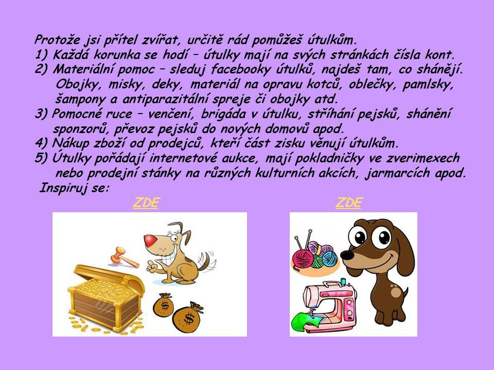 Protože jsi přítel zvířat, určitě rád pomůžeš útulkům. 1)Každá korunka se hodí – útulky mají na svých stránkách čísla kont. 2)Materiální pomoc – sledu
