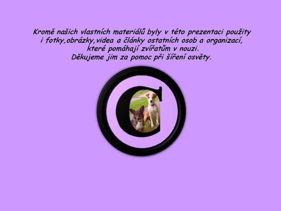 Kromě našich vlastních materiálů byly v této prezentaci použity i fotky,obrázky,videa a články ostatních osob a organizací, které pomáhají zvířatům v