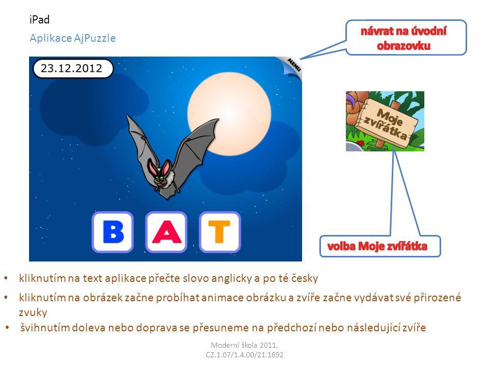 Moderní škola 2011, CZ.1.07/1.4.00/21.1692 iPad Aplikace AjPuzzle klepnutím na obrázek vybereme požadovaná zvířata následně poklepeme na vybrané zvíře