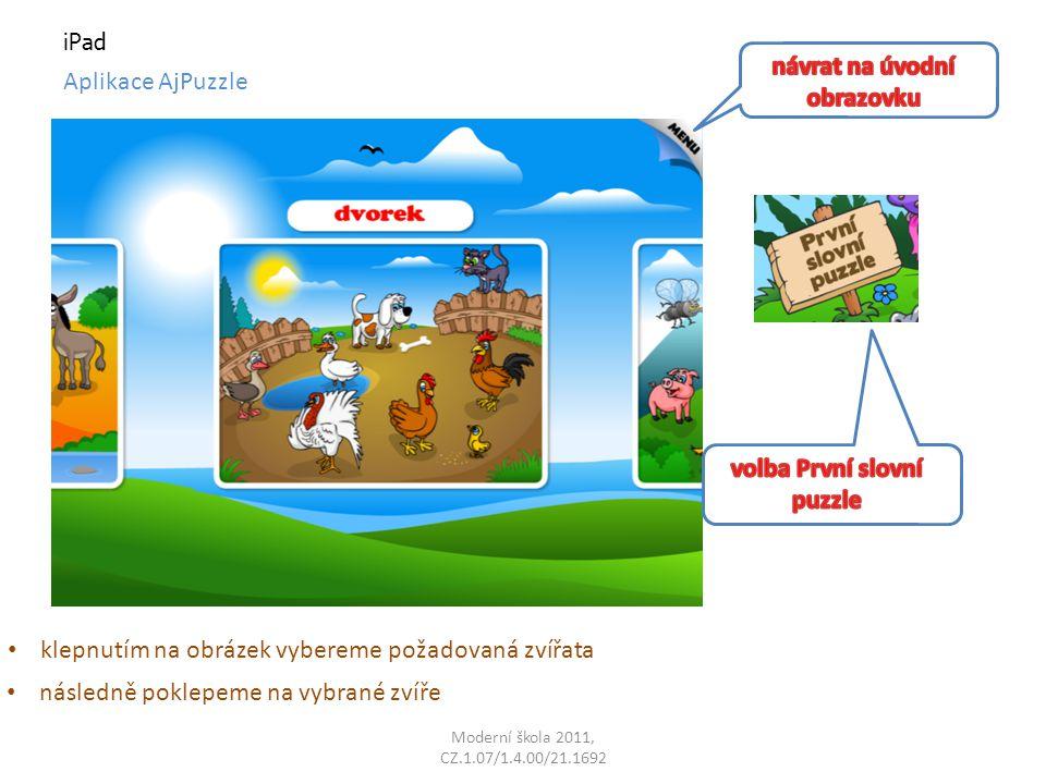 Moderní škola 2011, CZ.1.07/1.4.00/21.1692 iPad Aplikace AjPuzzle držením a přesunutím pruhu skládáme puzzle po správném sestavení zmizí mřížka a zvíře je přečteno anglicky a po té česky