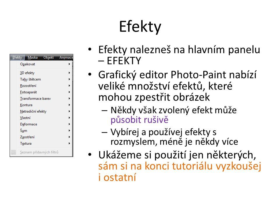 Efekty Efekty nalezneš na hlavním panelu – EFEKTY Grafický editor Photo-Paint nabízí veliké množství efektů, které mohou zpestřit obrázek – Někdy však zvolený efekt může působit rušivě – Vybírej a používej efekty s rozmyslem, méně je někdy více Ukážeme si použití jen některých, sám si na konci tutoriálu vyzkoušej i ostatní