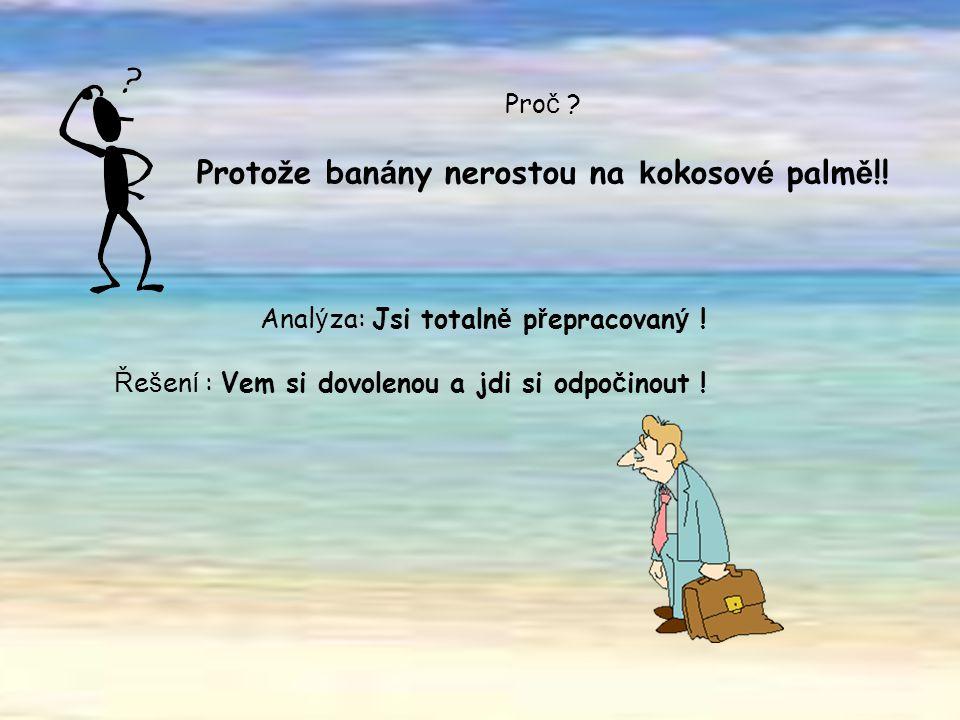 Pro č .Proto ž e ban á ny nerostou na k okosov é palm ě !.
