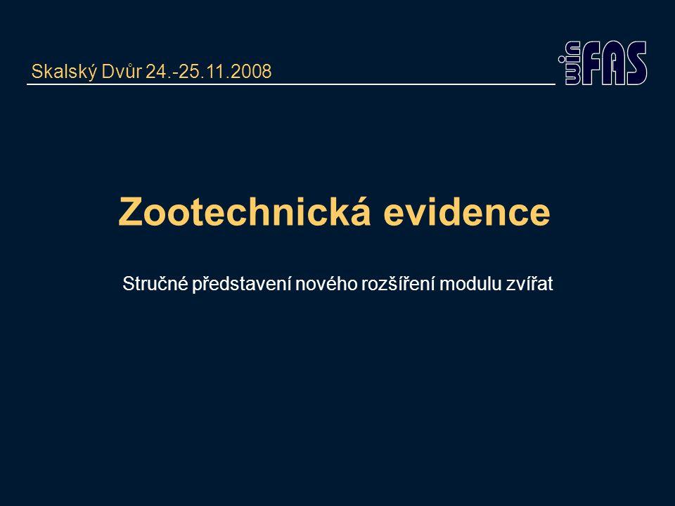 Zootechnická evidence Stručné představení nového rozšíření modulu zvířat Skalský Dvůr 24.-25.11.2008