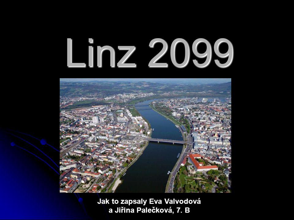 Linz 2099 Jak to zapsaly Eva Valvodová a Jiřina Palečková, 7. B