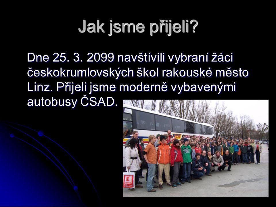 Jak jsme přijeli? Dne 25. 3. 2099 navštívili vybraní žáci českokrumlovských škol rakouské město Linz. Přijeli jsme moderně vybavenými autobusy ČSAD. D