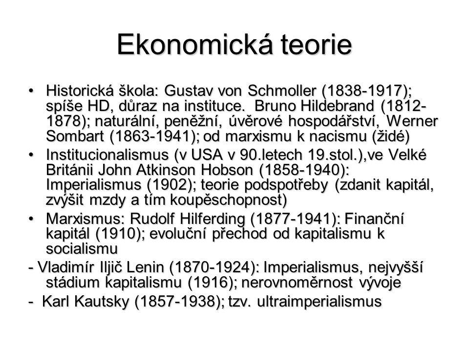 Ekonomická teorie Historická škola: Gustav von Schmoller (1838-1917); spíše HD, důraz na instituce.
