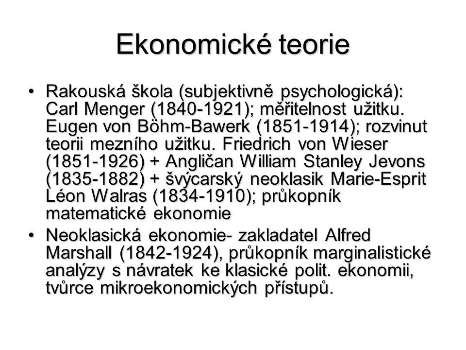 Ekonomické teorie Rakouská škola (subjektivně psychologická): Carl Menger (1840-1921); měřitelnost užitku.
