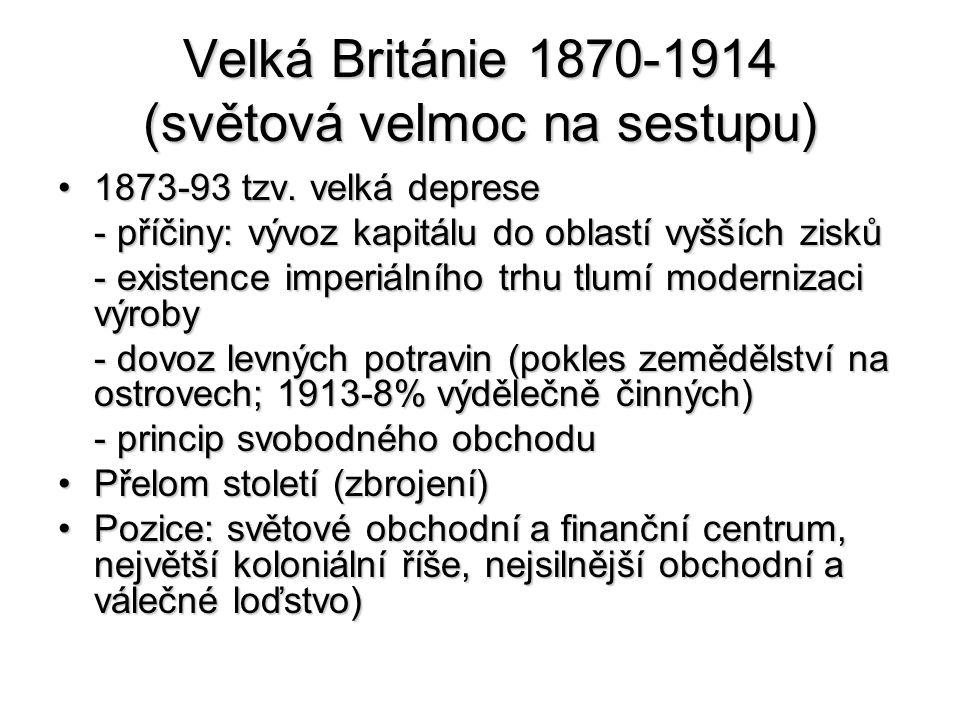 Velká Británie 1870-1914 (světová velmoc na sestupu) 1873-93 tzv.
