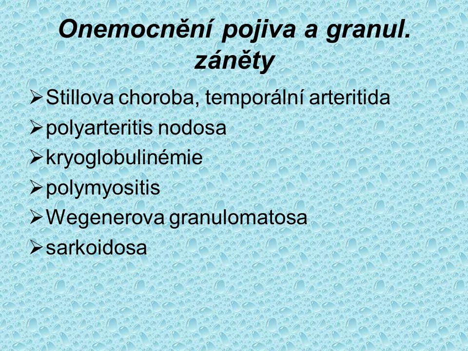Onemocnění pojiva a granul. záněty  Stillova choroba, temporální arteritida  polyarteritis nodosa  kryoglobulinémie  polymyositis  Wegenerova gra