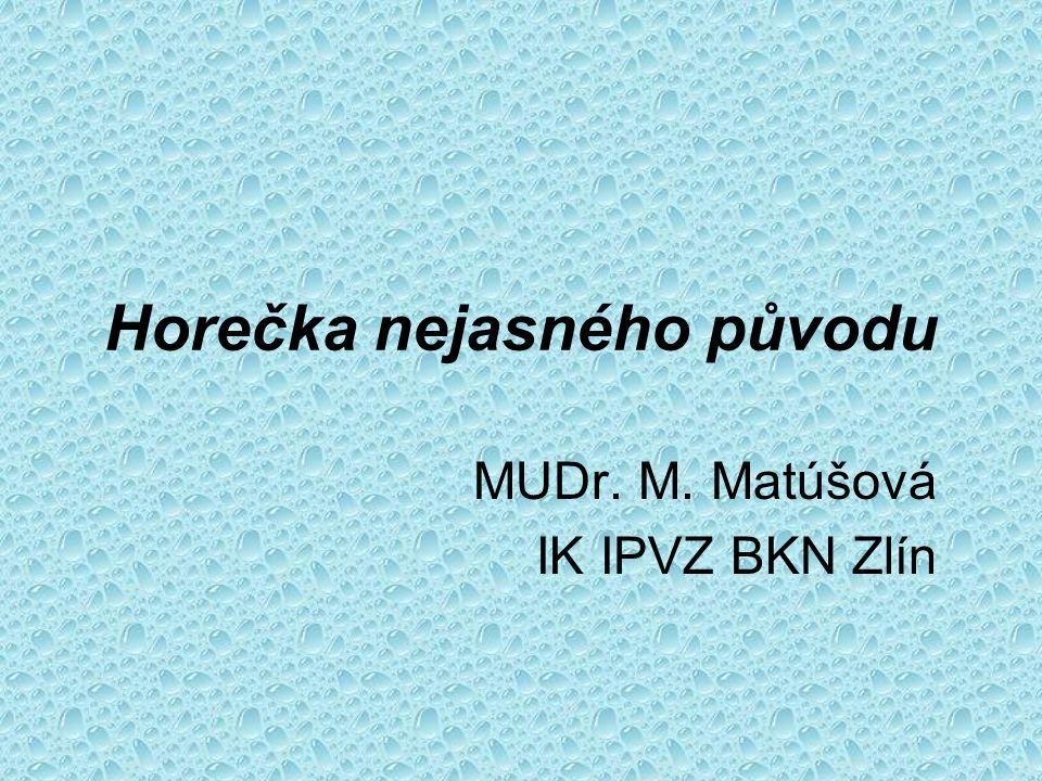 Horečka nejasného původu MUDr. M. Matúšová IK IPVZ BKN Zlín