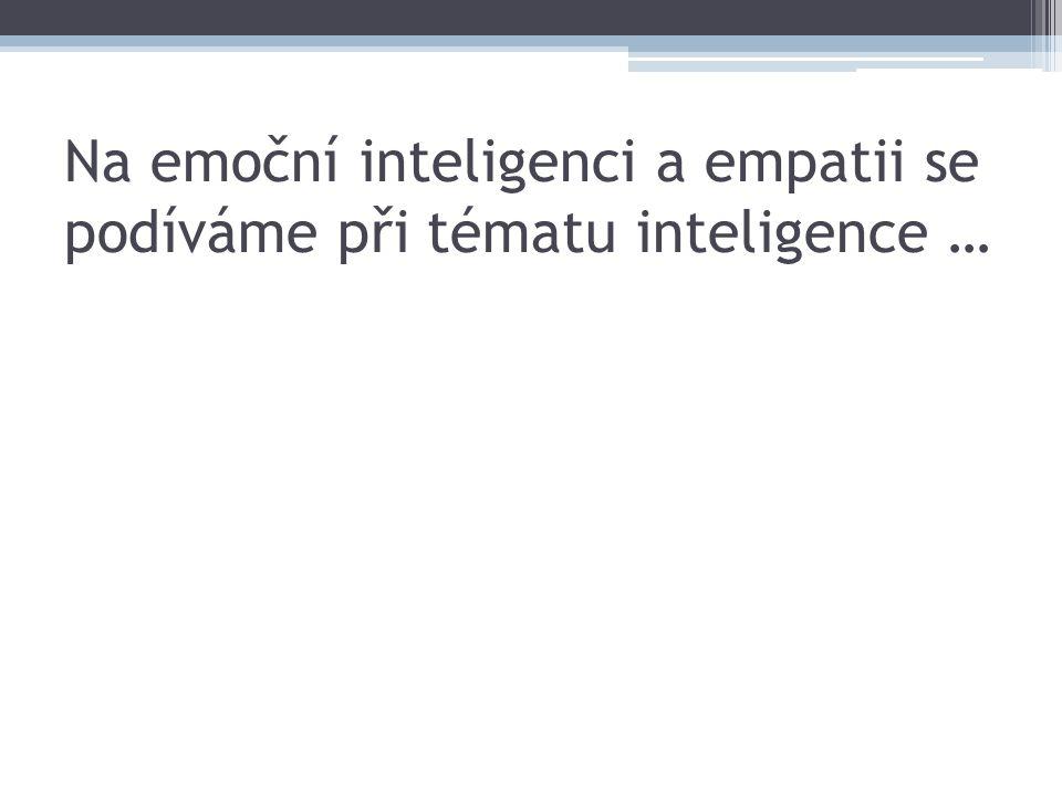 Na emoční inteligenci a empatii se podíváme při tématu inteligence …