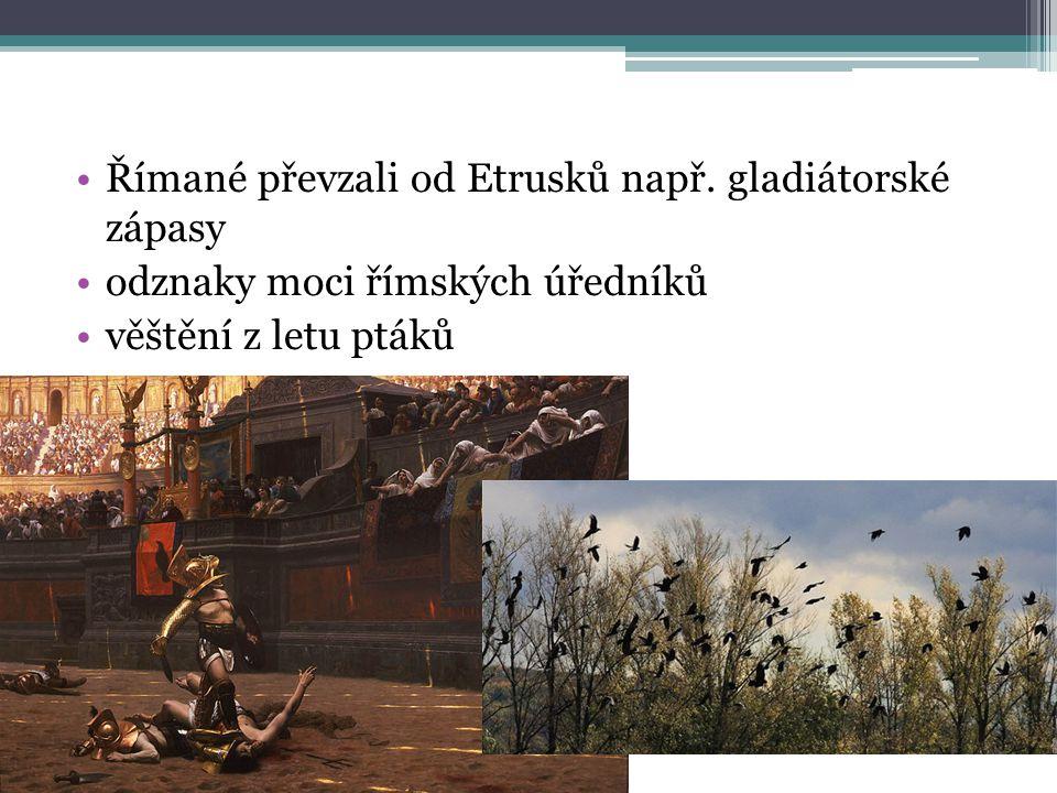Římané převzali od Etrusků např. gladiátorské zápasy odznaky moci římských úředníků věštění z letu ptáků