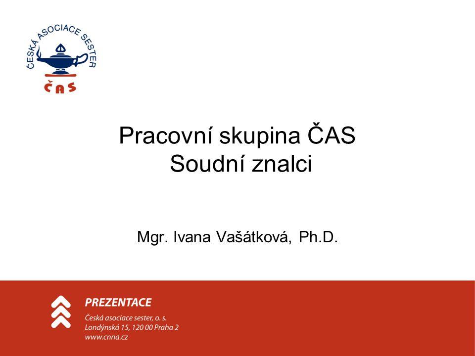 Pracovní skupina ČAS Soudní znalci Mgr. Ivana Vašátková, Ph.D.