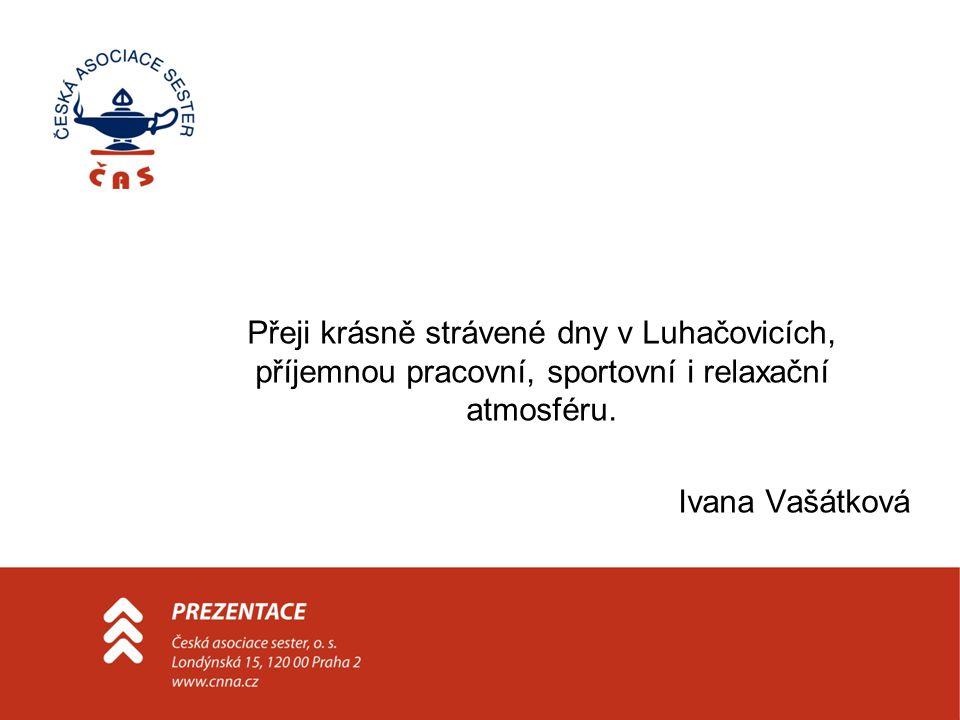Přeji krásně strávené dny v Luhačovicích, příjemnou pracovní, sportovní i relaxační atmosféru.