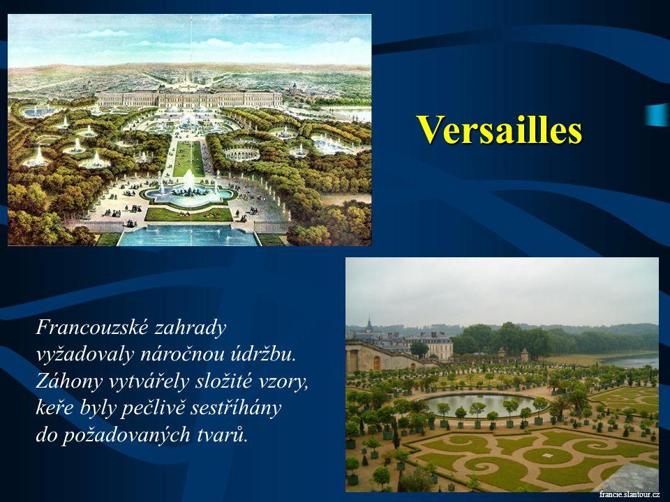 Versailles Francouzské zahrady vyžadovaly náročnou údržbu. Záhony vytvářely složité vzory, keře byly pečlivě sestříhány do požadovaných tvarů. francie